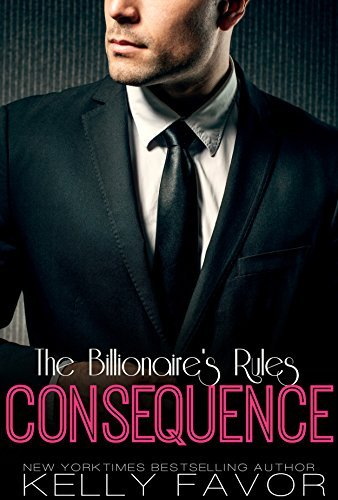 CONSEQUENCE (The Billionaires Rules, Book 2)  by  Kelly Favor