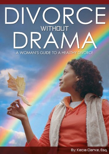 Divorce without Drama: A Womans Guide to a Healthy Divorce Kecia Clarke