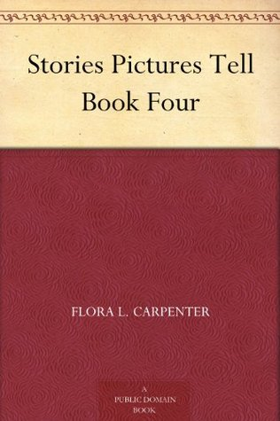 Stories Pictures Tell Book Four  by  Flora L. Carpenter