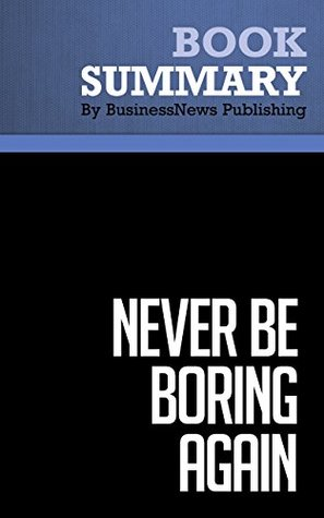 Summary : Never Be Boring Again - Doug Stevenson: Make Your Business Presentations Capture Attention, Inspire Action And Produce Results  by  BusinessNews Publishing