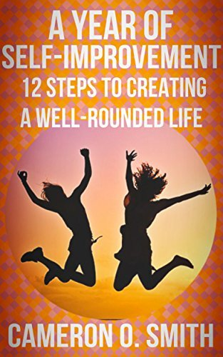 A Year to Self-Improvement: 12 Steps to Creating a Well-Rounded Life  by  Cameron O. Smith