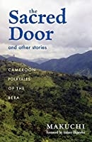 The Sacred Door and Other Stories: Cameroon Folktales of the Beba (Ohio RIS Africa Series)