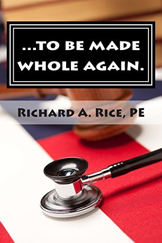 ...to Be Made Whole Again. PE, Richard A. Rice