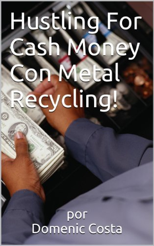 Hustling For Cash Money Con Metal Recycling!  by  por Domenic Costa