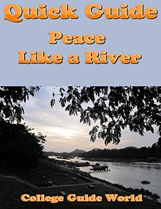 Quick Guide: Peace Like a River  by  College Guide World