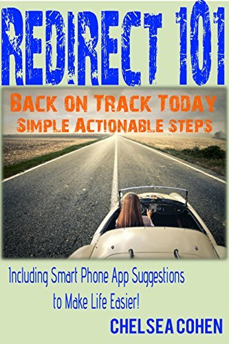 Redirect 101: Back On Track Today - Short, Simple, Actionable Steps Chelsea Cohen