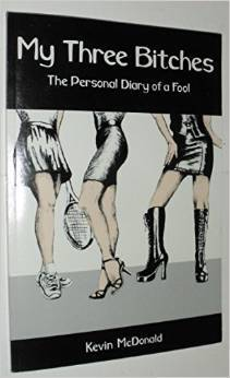 My Three Bitches: The Personal Diary of a Fool Kevin    McDonald