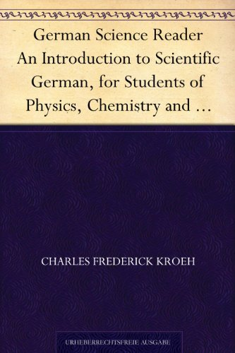 German Science Reader An Introduction to Scientific German, for Students of Physics, Chemistry and Engineering  by  Charles Frederick Kroeh