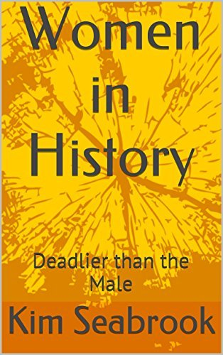 Women in History: Deadlier than the Male (Prisoners of Eternity Book 2)  by  Kim Seabrook