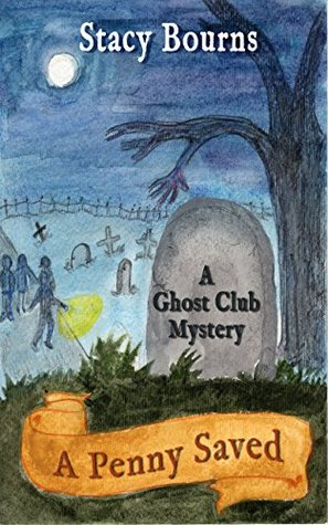 A Penny Saved (The Ghost Club Mysteries Book 2)  by  Stacy Bourns