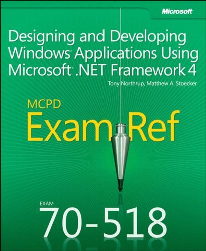 Exam Ref 70-518 Designing and Developing Windows Applications Using Microsoft .NET Framework 4  by  Matthew Stoecker