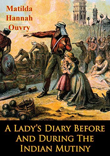 A Ladys Diary Before And During The Indian Mutiny [Illustrated Edition] Matilda Hannah Ouvry