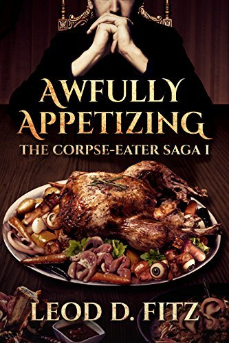 Awfully Appetizing (The Corpse-Eater Saga #1) Leod D. Fitz