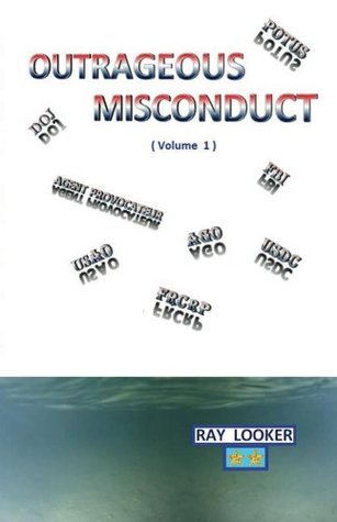 Outrageous Misconduct (Government Misconduct Book 1)  by  Ray Looker