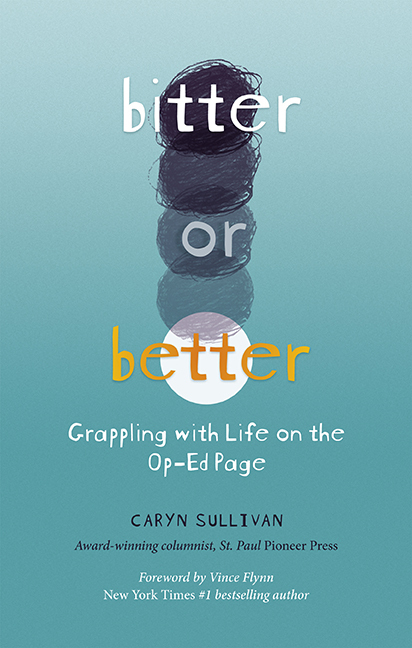 Bitter Or Better: Grappling with Life on the Op-Ed Page Caryn Sullivan
