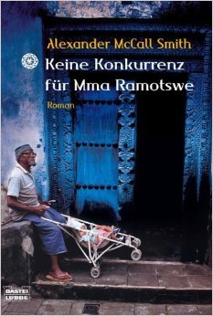 Keine Konkurrenz Für Mma Ramotswe (No. 1 Ladies Detective Agency #4) Alexander McCall Smith