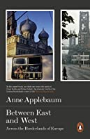Between the East and West: Across The Borderlands Of Europe