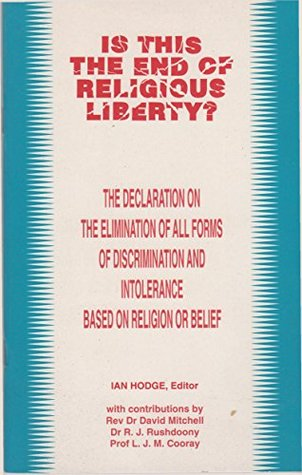 Is This The End of Religious Liberty?: The Declaration on the Elimination of all Forms of Discrimination and Intolerance Based on Religion or Belief Ian Hodge