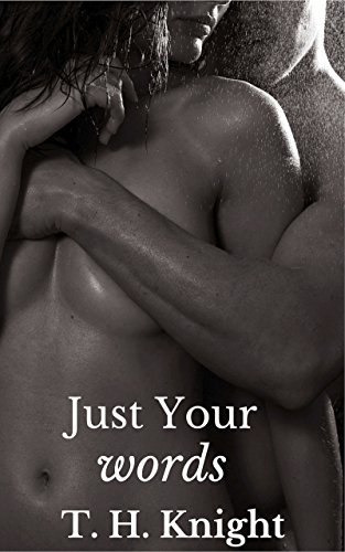 Just Your Words  by  T.H. Knight