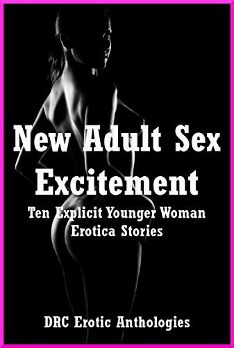 New Adult Sex Excitement: Ten Explicit Younger Woman Erotica Stories Molly Synthia