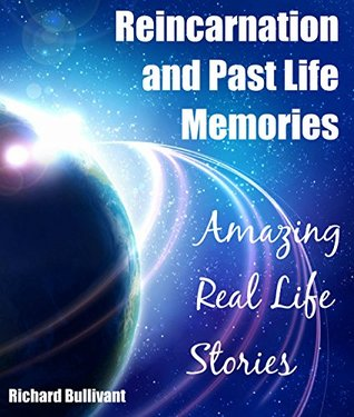 Reincarnation and Past Life Memories: Amazing Real Life Stories (Time Travel Books Book 7)  by  Richard Bullivant