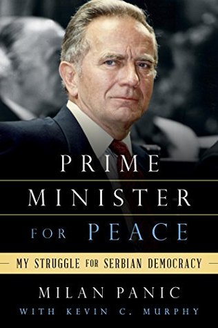 Prime Minister for Peace: My Struggle for Serbian Democracy  by  Milan Panic