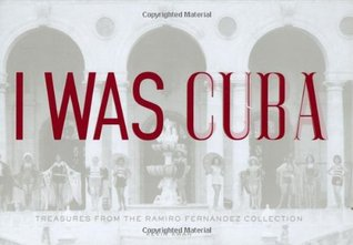 I Was Cuba: Treasures from the Ramiro Fernandez Collection  by  Kevin  Kwan