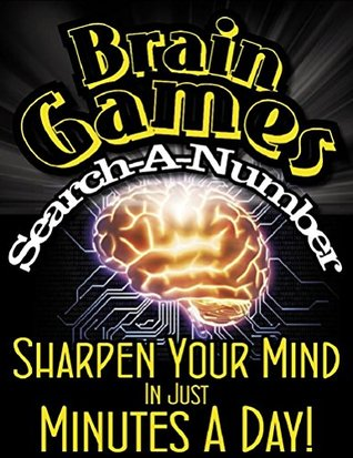 BRAIN GAMES® SUPER SEARCH A NUMBER - V1 Train your brain Improve Memory & Fight The Effects Of Aging In Only Minutes A Day!  by  Dan Howe