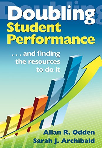 Doubling Student Performance: . . . And Finding the Resources to Do It Allan Odden