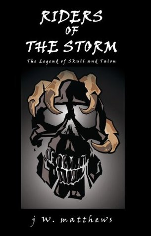 Riders of the Storm: The Legend of Skull and Talon j W. matthews