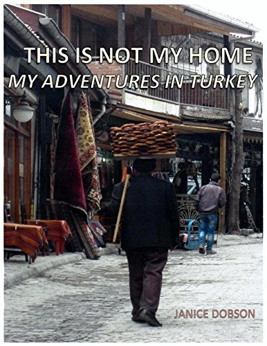 This is Not My Home: My Adventures in Turkey  by  Janice Dobson