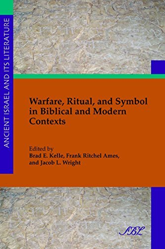 Warfare, Ritual, and Symbol in Biblical and Modern Contexts (Ancient Israel and Its Literature Book 18)  by  Brad E. Kelle
