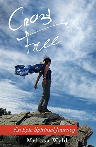 Crazy Free: An Epic Spiritual Journey  by  Melissa Wyld