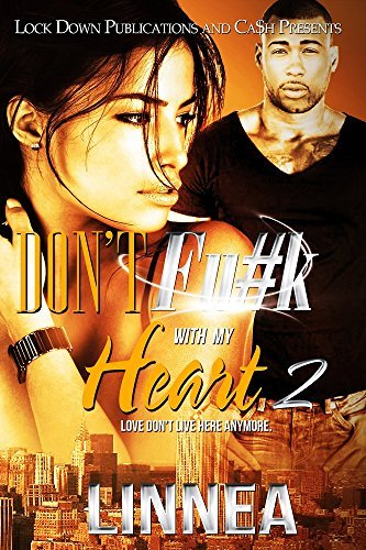 Dont Fu#k With My Heart 2: Love Dont Live Here Anymore  by  Linnea