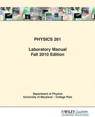 Physics 261 Laboratory Manual  by  University of Maryland, College Park Department of Physics