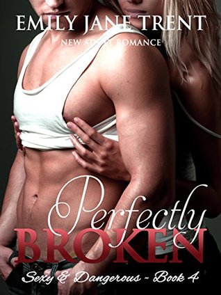 Perfectly Shattered (Sexy & Dangerous #1) Emily Jane Trent