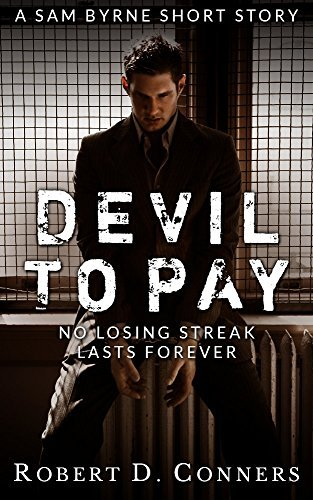 Devil To Pay (Sam Byrne, #2) Robert D. Conners