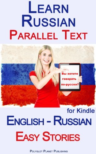 Learn Russian - Parallel Text - Easy Stories  by  Polyglot Planet Publishing