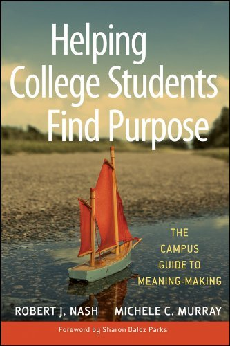 Helping College Students Find Purpose: The Campus Guide to Meaning Making Robert J. Nash