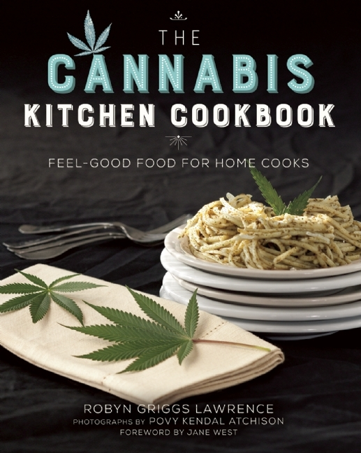 Creative Cannabis Cooking: A Chefs Collective of Feel-Good Food for Marijuana Connoisseurs  by  Robyn Griggs Lawrence
