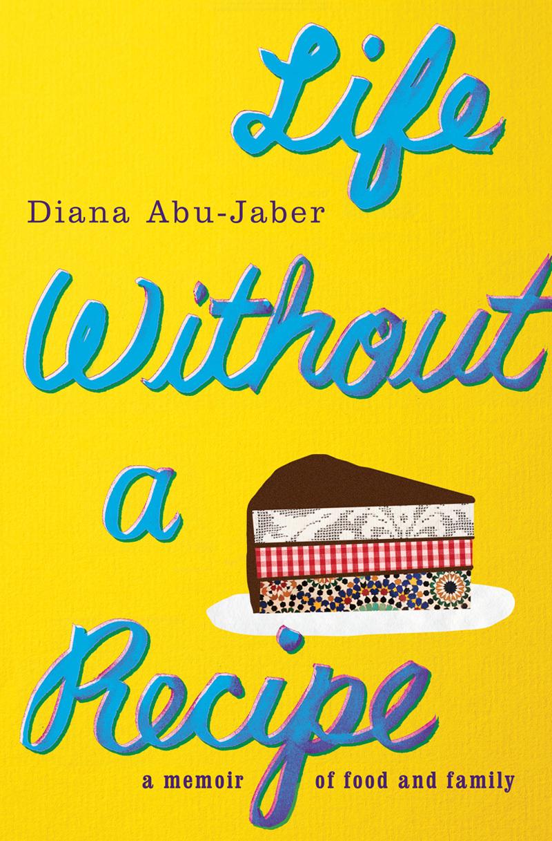 Life Without a Recipe: A Memoir of Food and Family  by  Diana Abu-Jaber