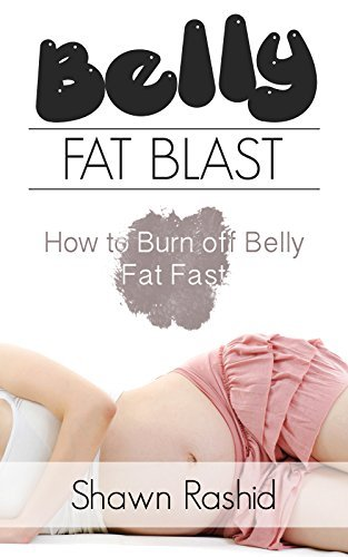 Belly Fat Blast: How to Burn Off Belly Fat Fast  by  Shawn Rashid