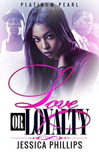 Love or Loyalty  by  Jessica Phillips
