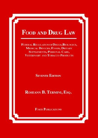 Food and Drug Law: Federal Regulation of Drugs, Biologics, Medical Devices, Foods, Dietary Supplements, Cosmetics, Veterinary and Tobacco Products Forti Publications