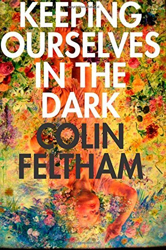 Keeping Ourselves in the Dark  by  Colin Feltham