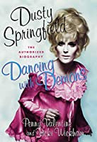 Dancing with Demons: The Authorized Biography of Dusty Springfield