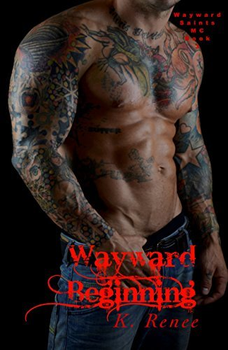 Wayward Beginning (Wayward Saints MC Book 3)  by  K. Renee