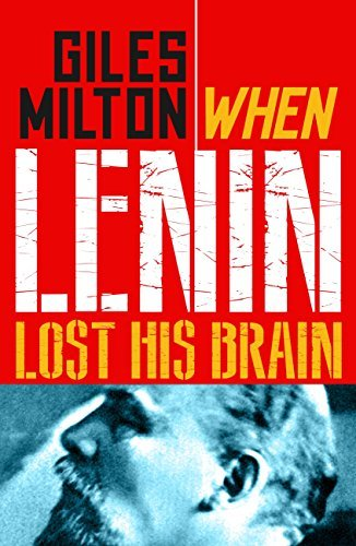 When Lenin Lost his Brain: Fascinating Footnotes from History Giles Milton