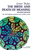 Birth and Death of Meaning: An Interdisciplinary Perspective on the Problem of Man