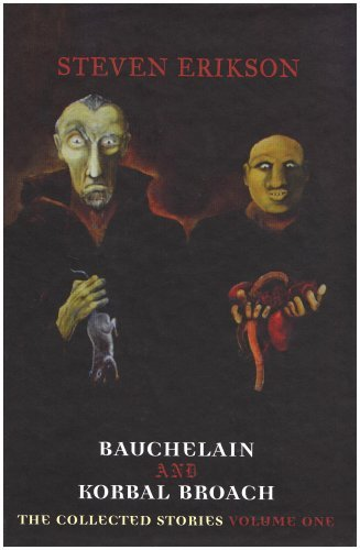 Bauchelain And Korbal Broach: Collected Stories V. 1 Steven Erikson